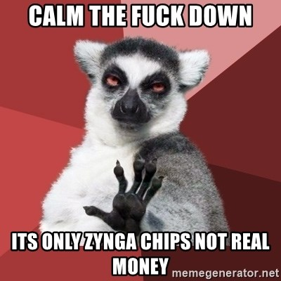 Chill Out Lemur - CALM THE FUCK DOWN ITS ONLY ZYNGA CHIPS NOT REAL MONEY
