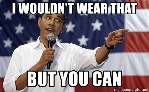 Obama You Mad - I WOULDN'T WEAR THAT BUT YOU CAN