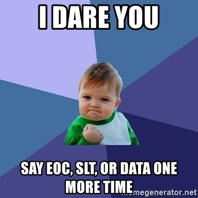 Success Kid - I dare you say eoc, SLT, or Data one more time