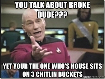 star trek wtf - You talk about broke dude??? Yet Your the one who's house sits on 3 chitlin buckets