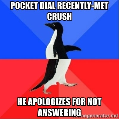 Socially Awkward to Awesome Penguin - pocket dial recently-met crush he apologizes for not answering
