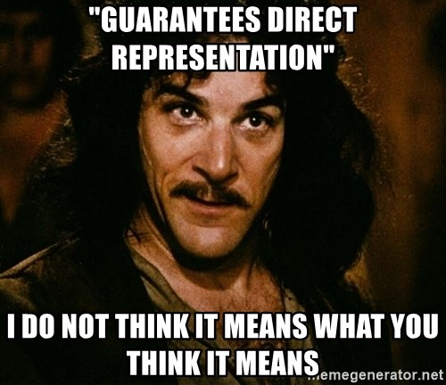 "Inigo Montoya - ""Guarantees Direct Representation"" I do not think it means what you think it means"