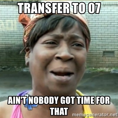 Ain't Nobody got time fo that - transfer to 07 ain't nobody got time for that