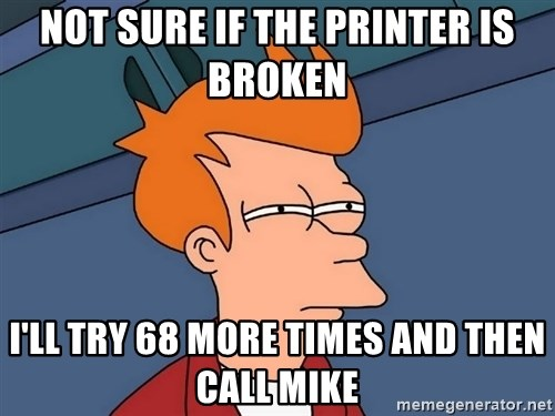 Futurama Fry - Not sure if the printer is broken I'll try 68 more times and then call mike