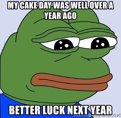 Feels Bad Man Frog - My caKe day was wEll over a year ago Better luck next year