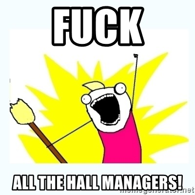 All the things - Fuck ALL THE HALL MANAGERS!