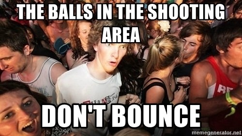 Sudden Realization Ralph - The balls in the shooting area Don't bounce