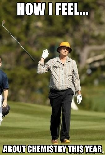 Bill Murray Golf Meme - How I feel... About Chemistry This Year