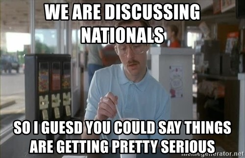 things are getting serious - we are discussing nationals  so i guesd you could say things are getting pretty serious