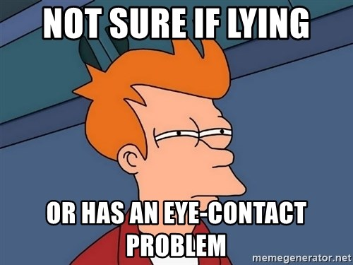 Futurama Fry - NOT sure if lying or has an eye-contact problem