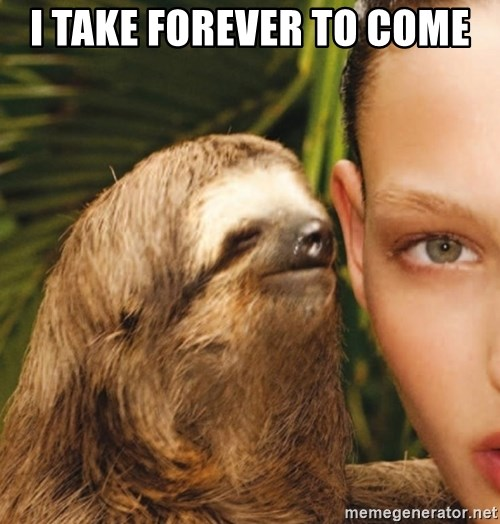 The Rape Sloth - I take forever to come