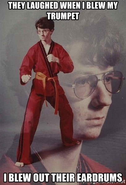PTSD Karate Kyle - they laughed when I blew my trumpet i blew out their eardrums