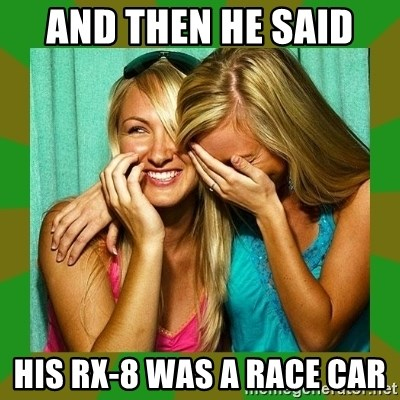 Laughing Girls  - And then he said  His rX-8 was a race car