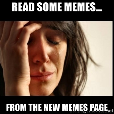 First World Problems - rEAD SOME MEMES... FROM THE NEW MEMES PAGE