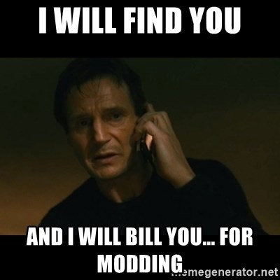 liam neeson taken - I will find you and i will bill you... for modding