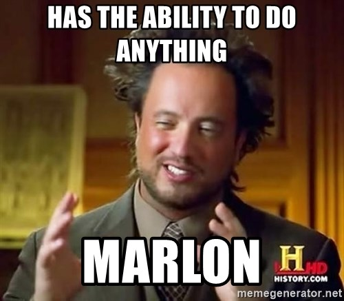 Ancient Aliens - Has the ability to do anything Marlon