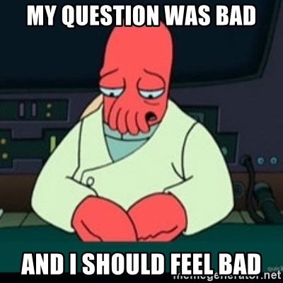 Sad Zoidberg - my question was bad and i should feel bad