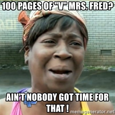 """Ain't Nobody got time fo that - 100 pages of """"v"""" Mrs. Fred? Ain't nobody got time For that !"""