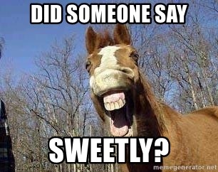 Horse - did someone say sweetly?