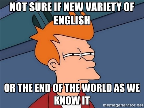 Futurama Fry - not sure if new variety of english or the end of the world as we know it
