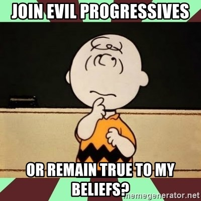 Charlie Brown - join evil progressives or remain true to my beliefs?