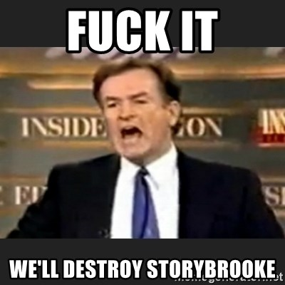 Angry Bill O'Reilly - FUCK IT WE'LL DESTROY STORYBROOKE