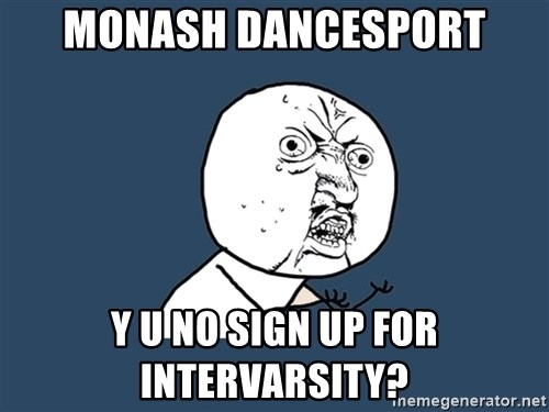 Y U No - Monash Dancesport y u no sign up for intervarsity?