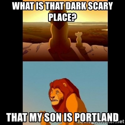 Lion King Shadowy Place - What is that dark scary place? That mY son is Portland