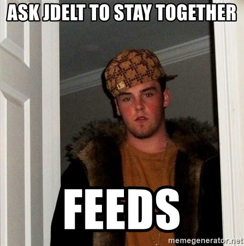 Scumbag Steve - ask jdelt to stay together feeds