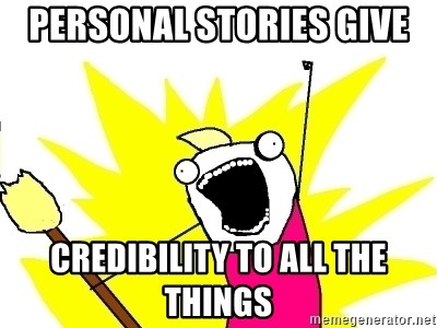 X ALL THE THINGS - PERSONAL STORIES give credibility to all the things