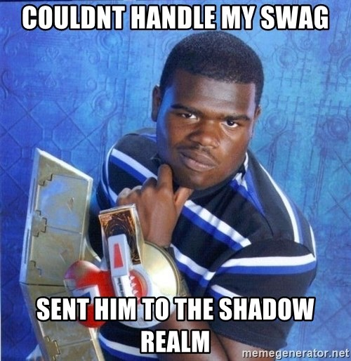 yugioh - couldnt handle my swag sent him to the shadow realm