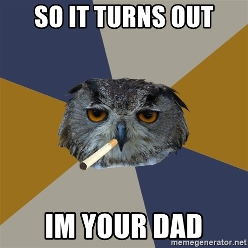 Art Student Owl - so it turns out im your dad