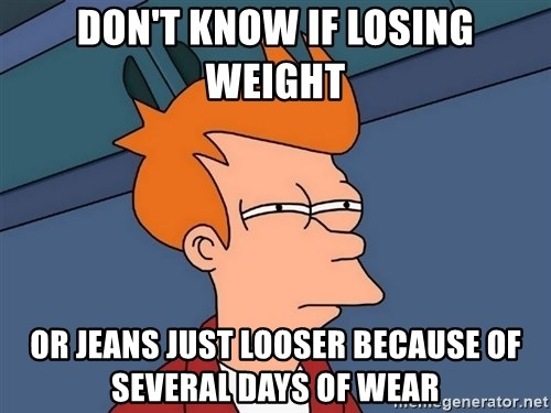 Futurama Fry - don't know if losing weight or jeans just looser because of several days of wear