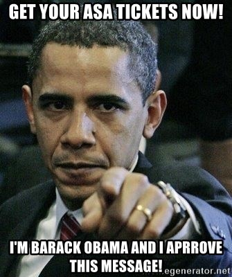 Pissed Off Barack Obama - GET YOUR ASA TICKETS NOW! I'm Barack Obama and I aprrove this message!