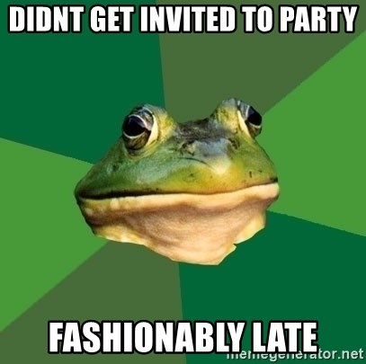 Foul Bachelor Frog - didnt get invited to party fashionably late