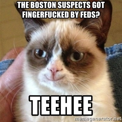 Grumpy Cat Smile - the boston suspects got fingerfucked by feds? teehee