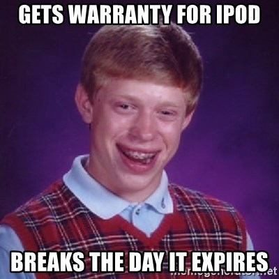 Bad Luck Brian - GETS WARRANTY FOR IPOD BREAKS THE DAY IT EXPIRES