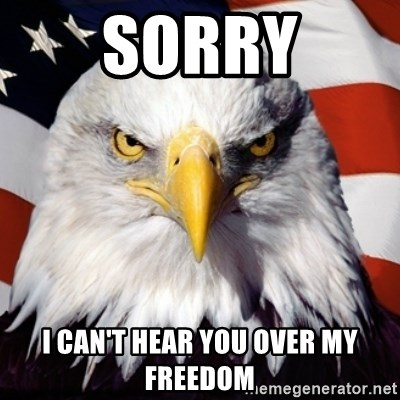 Freedom Eagle  - Sorry I can't hear you over my freedom