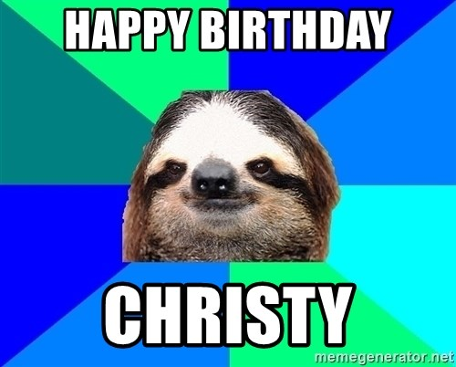 Socially Lazy Sloth - Happy birthday  Christy