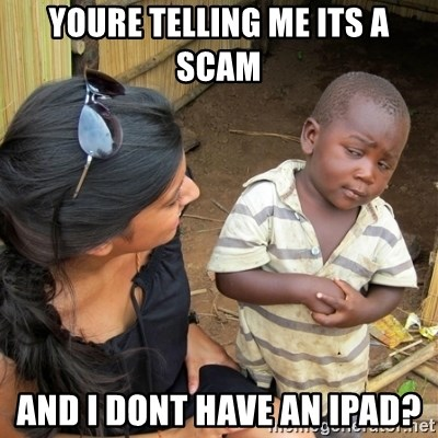 skeptical black kid - youre telling me its a scam and i dont have an ipad?