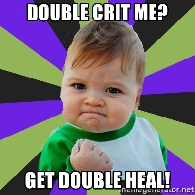 Victory baby meme - Double crit me? Get double heal!