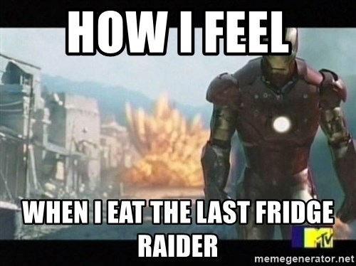 Iron man walks away - HOW I FEEL  WHEN I EAT THE LAST FRIDGE RAIDER
