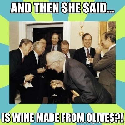 reagan white house laughing - AND THEN SHE SAID... IS WINE MADE FROM OLIVES?!