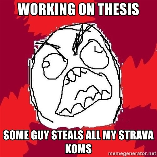 Rage FU - Working on thesis some guy steals all my STRAVA Koms