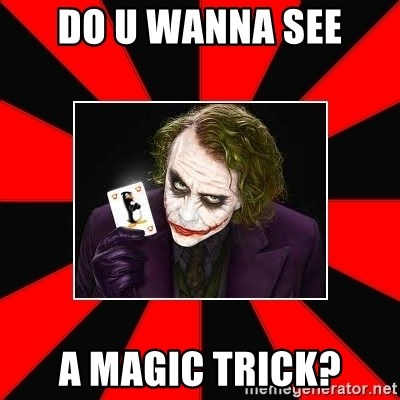 Typical Joker - DO U WANNA SEE A MAGIC TRICK?