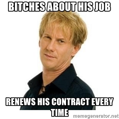 Stupid Opie - BITCHES ABOUT HIS JOB RENEWS HIS CONTRACT EVERY TIME