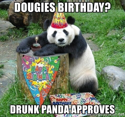 Happy Birthday Panda - Dougies Birthday? Drunk Panda Approves