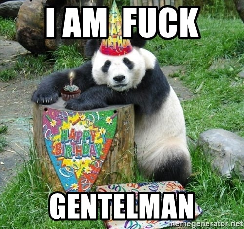 Happy Birthday Panda - i am  fuck  gentelman