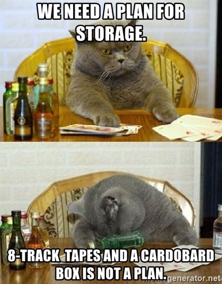 Poker Cat - We need a plan for storage. 8-track  tapes and a cardobard box is not a plan.