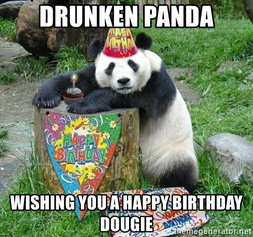 Happy Birthday Panda - Drunken Panda Wishing you a happy birthday Dougie